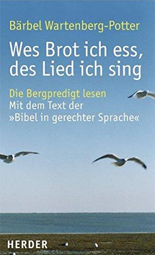 """Wes Brot ich ess, des Lied ich sing: Die Bergpredigt lesen - Mit dem Text der """"Bibel in gerechter Sprache"""""""