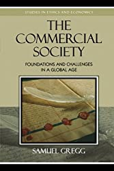 The Commercial Society: Foundations and Challenges in a Global Age (Studies in Ethics and Economics) by Samuel Gregg (2006-12-25)