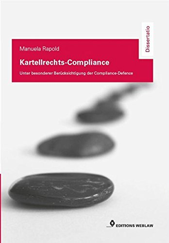Kartellrechts-Compliance: Unter besonderer Berücksichtigung der Compliance-Defence