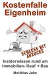 Kostenfalle Eigenheim: Insiderwissen rund um Immobilien Kauf + Bau