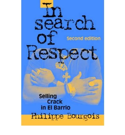 [(In Search of Respect: Selling Crack in El Barrio)] [ By (author) Philippe I. Bourgois, Series edited by Mark Granovetter ] [December, 2002]