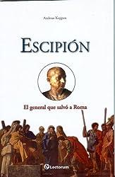 Escipion: El General Que Salvo A Roma (Guerreros y Estrategas)