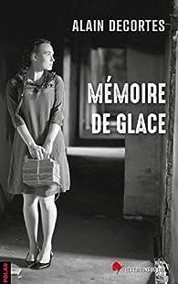Mémoire de glace par Alain Decortes