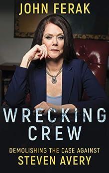 WRECKING CREW: Demolishing The Case Against Steven Avery (English Edition) von [Ferak, John]