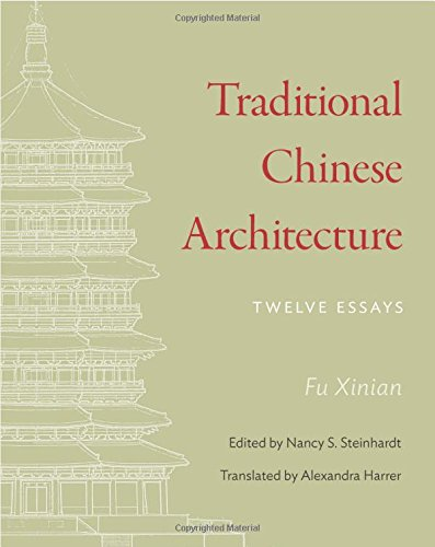 Traditional Chinese Architecture: Twelve Essays (The Princeton-China Series)