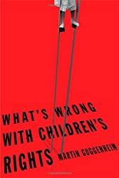 What's Wrong with Children's Rights by Martin Guggenheim (2005-05-10)