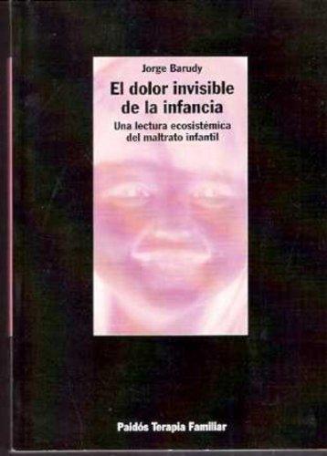El dolor invisible de la infancia. Una lectura ecosistémica del maltrato infantil