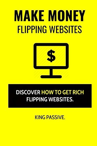 Make Money Flipping Websites: Discover How To Get Rich Flipping Websites