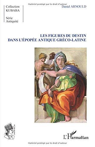 Les Figures du destin dans l'épopée antique gréco-latine