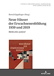 Neue Häuser der Erwachsenenbildung 1959 und 2019: Bleibt alles anders? (Studien Zur Paedagogik, Andragogik Und Gerontagogik / Studies in Pedagogy, Andragogy, and Gerontagogy, Band 78)