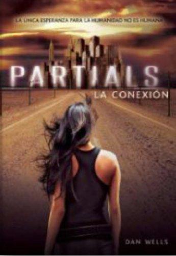 Partials / Partials: La Conexión / the Connection (Partials Sequence) por Dan Wells