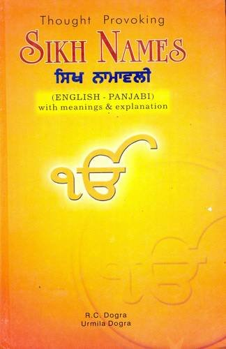 Thought Provoking Sikh Names: English-Punjabi - With Meanings and Explanations for Over 6000 Sikh Names por R. C. Dogra