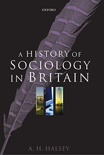 A History of Sociology in Britain: Science, Literature, and Society by A. H. Halsey (1-May-2004) Paperback