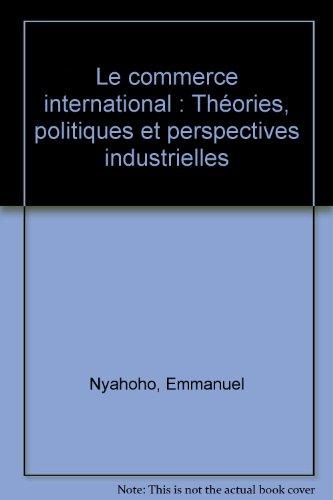 Le commerce international : Théories, politiques et perspectives industrielles