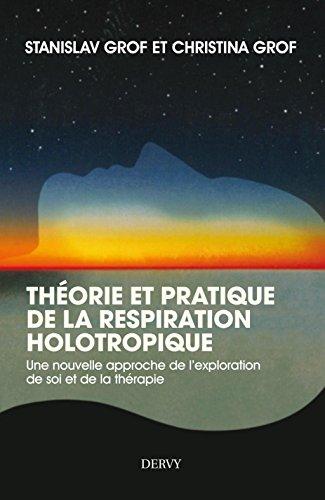Théorie et pratique de la respiration holotropique : Une nouvelle approche de l'auto-exploration et de la guérison