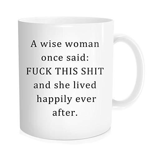 Lustige Kaffeetasse mit inspirierendem Zitat für Männer und Frauen - A Wise Women Once Said : F This Shit And She Lived Happily Ever After - Geschenkidee, weißer feiner Knochen, Keramik, 325 ml (Lustige Halloween-zitate Witze)