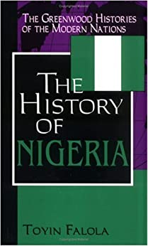 The History of Nigeria (The Greenwood Histories of the Modern Nations) by [Falola, Toyin]