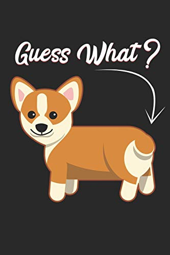 Guess What?: Corgi Butt Notebook And Journal To Write In / 6x9 Unique Diary / 100 Blank Lined Pages / Happy Birthday Gift / Corgi Lovers Novelty Composition Book