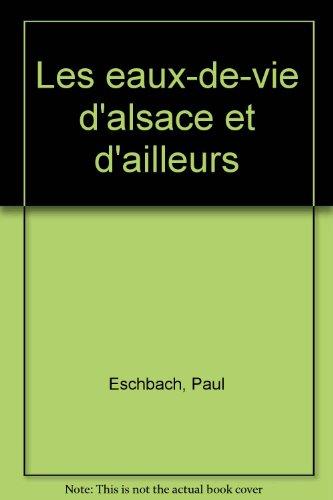 Les Eaux-de-vie d'Alsace et d'ailleurs par Paul Eschbach