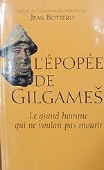 L'épopée de Gilgames - Le grand homme qui ne voulait pas mourir de Jean Bottéro