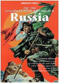 1942-1943. La tragedia dell'ARM.I.R. nella Campagna di Russia. Ediz. illustrata