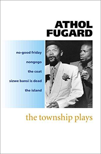 The Township Plays: No-Good Friday; Nongogo; The Coat; Sizwe Bansi is Dead; The Island por Athol Fugard