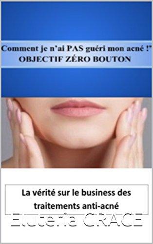 """Comment je n'ai PAS guéri mon acné ! "" OBJECTIF ZÉRO BOUTON (French Edition)"