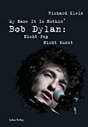 My Name It Is Nothin': Bob Dylan: Nicht Pop, nicht Kunst