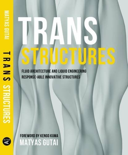 Trans Structures. Fluid Architecture And Liquid Engineering