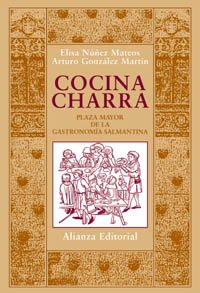 Cocina charra: Plaza mayor de la gastronomía salmantina (Libros Singulares (Ls)) por Elisa Núñez Mateos