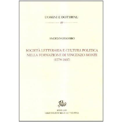 Società Letteraria E Cultura Politica Nella Formazione Di Vincenzo Monti (1779-1807)