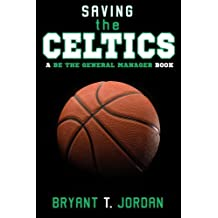 Saving the Celtics: A Be the General Manager Book 1st edition by Jordan, Bryant T. (2014) Taschenbuch