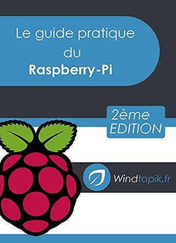 Le guide pratique du Raspberry-Pi: Mettre en oeuvre facilement des réalisations pour le Raspberry-Pi par Régis L'Hostis