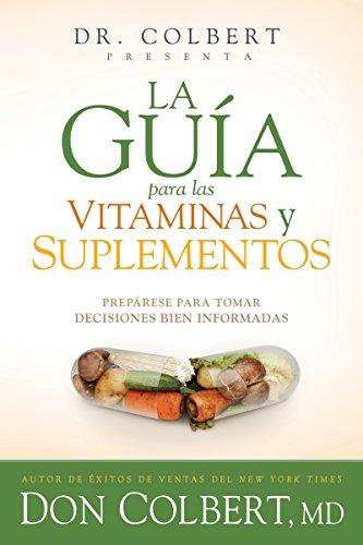 La guía para las vitaminas y suplementos: Prepárese para tomar decisiones bien informadas de [