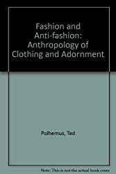 Fashion and Anti-fashion: Anthropology of Clothing and Adornment
