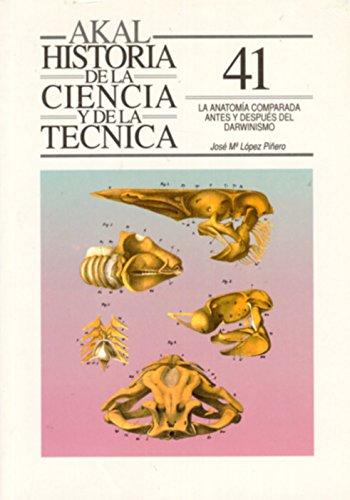 La anatomía comparada antes y después del darwinismo (Historia de la ciencia y la técnica) por José María López Piñero