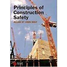 [(Principles of Construction Safety )] [Author: Allan St. john Holt] [Apr-2005]