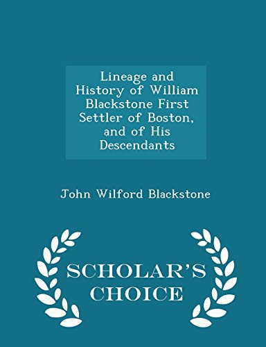Lineage and History of William Blackstone First Settler of Boston, and of His Descendants - Scholar's Choice Edition