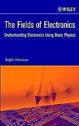 The Fields of Electronics - Understanding Electronics Using Basic Physics