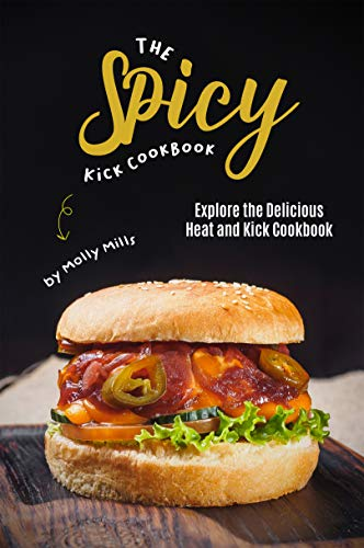 The Spicy Kick Cookbook: Explore the Delicious Heat and Kick Cookbook (English Edition)