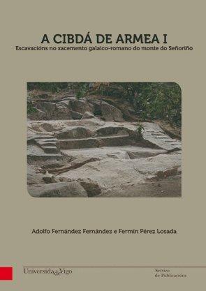 A Cibdá de Armea I: Escavacións no xacemento galaico-romano do monte do Señoriño (Monografías da Universidade de Vigo. Humanidades e Ciencias Xurídico-Sociais)