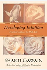 Developing Intuition: Practical Guidance for Daily Life (Gawain, Shakti) Kindle Edition