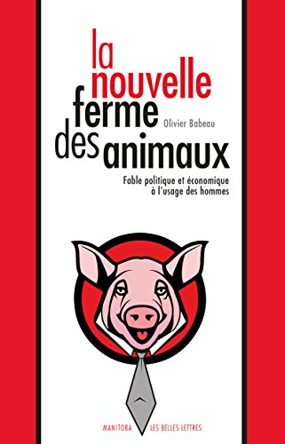 La Nouvelle ferme des animaux: Fable politique et conomique  l'usage des hommes