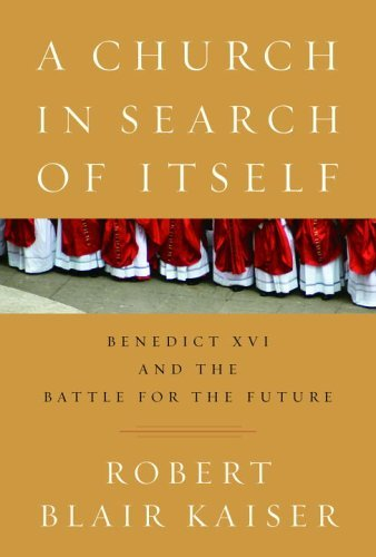 A Church In Search Of Itself Benedict Xvi And The Battle For The Future