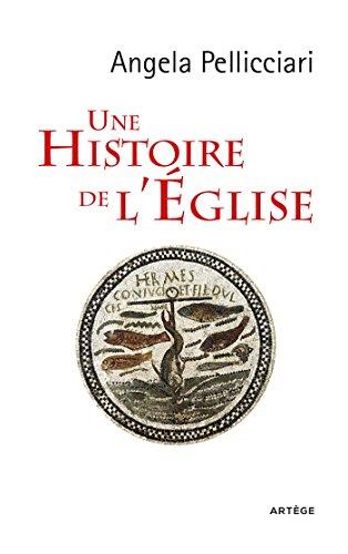 Une histoire de l'Eglise : Papes et saints, empereurs et rois, gnose et persécution par Angela Pellicciari