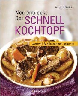Neu entdeckt: Der Schnellkochtopf: wertvoll und blitzschnell gekocht von Richard Ehrlich ( 9. Januar 2012 )