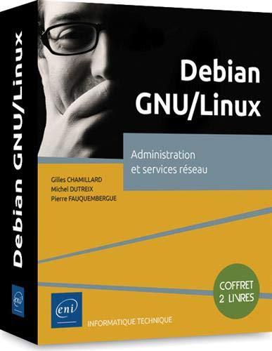 Debian GNU/Linux - Coffret de 2 livres : Administration et services réseau par  Gilles CHAMILLARD, Pierre FAUQUEMBERGUE Michel DUTREIX