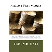Almost Free Money: How to Make Significant Money on Free Items That You Can Find Anywhere, Including Garage Sales, Scrap Metal, and Discarded Items by Eric Michael (2013-02-20)