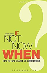 If Not Now, When?: How to Take Charge of Your Career