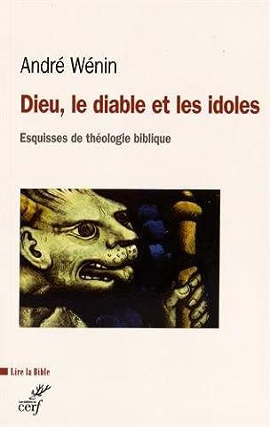 Dieu, le diable et les idoles : Esquisses de théologie biblique